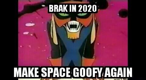 Cartoon - BRAK IN 2020 MAKE SPACE GOOFY AGAIN