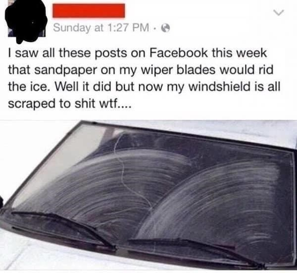 Automotive lighting - Sunday at 1:27 PM e I saw all these posts on Facebook this week that sandpaper on my wiper blades would rid the ice. Well it did but now my windshield is all scraped to shit wtf....