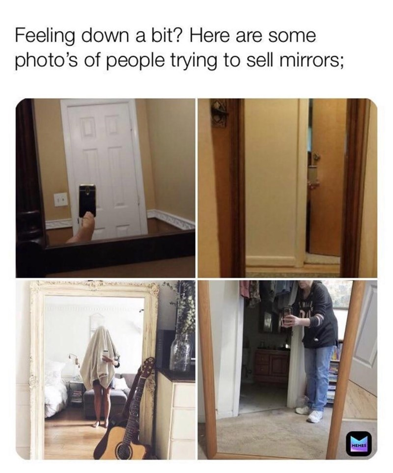 Product - Feeling down a bit? Here are some photo's of people trying to sell mirrors; MEHES