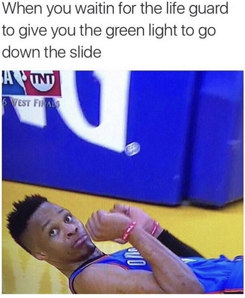 Text - When you waitin for the life guard to give you the green light to go down the slide AINT 6 WEST FINALS