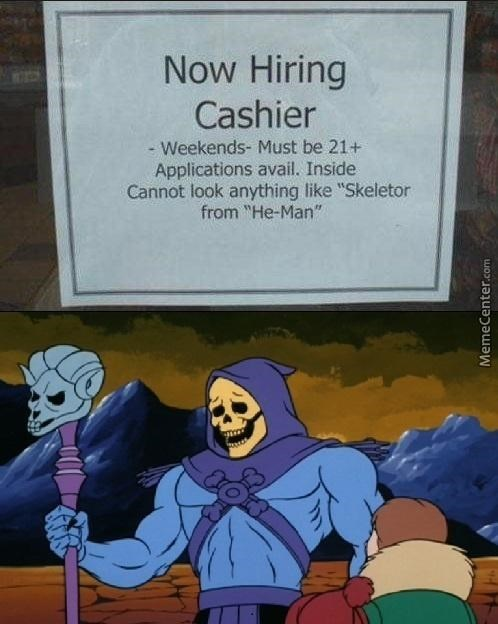 """Cartoon - Now Hiring Cashier - Weekends- Must be 21+ Applications avail. Inside Cannot look anything like """"Skeletor from """"He-Man"""" MemeCenter.com"""