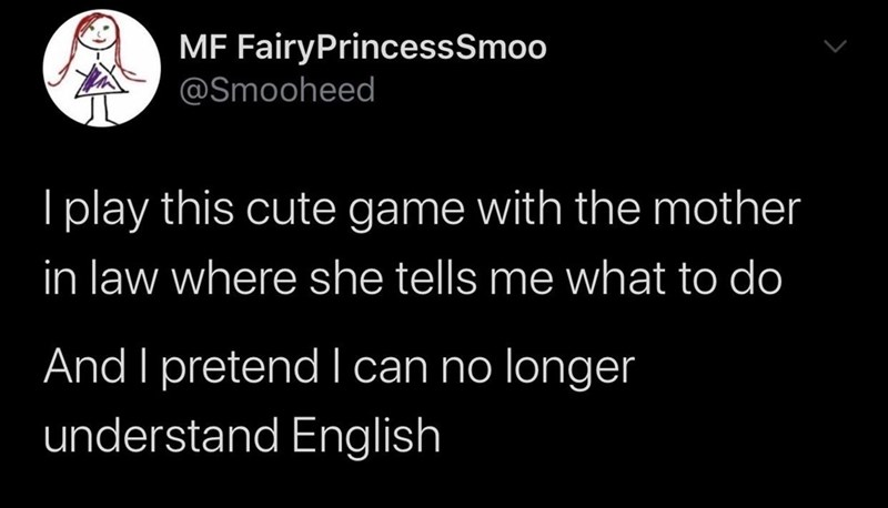 Text - MF FairyPrincessSmoo @Smooheed I play this cute game with the mother in law where she tells me what to do And I pretend I can no longer understand English