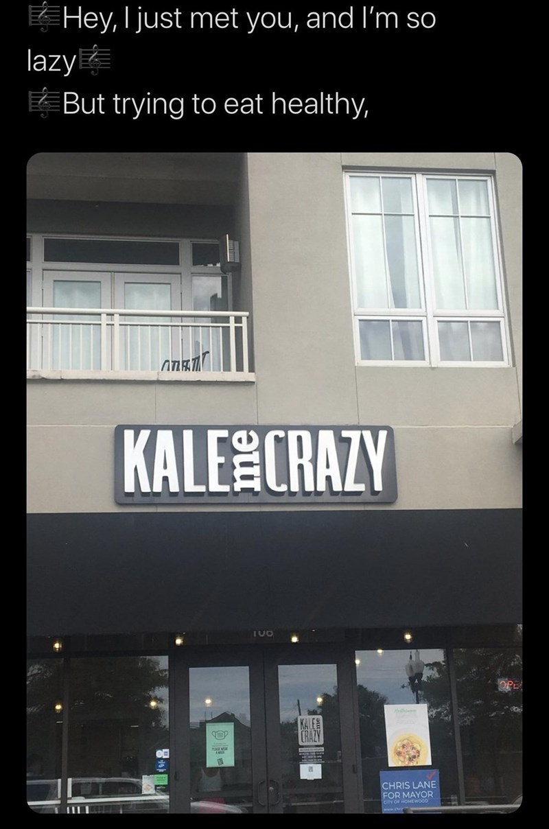 Text - Hey, I just met you, and I'm so lazy But trying to eat healthy, KALECRAZY TUO KALE CRAZY CHRIS LANE FOR MAYOR CITY OF HOMEWOOD