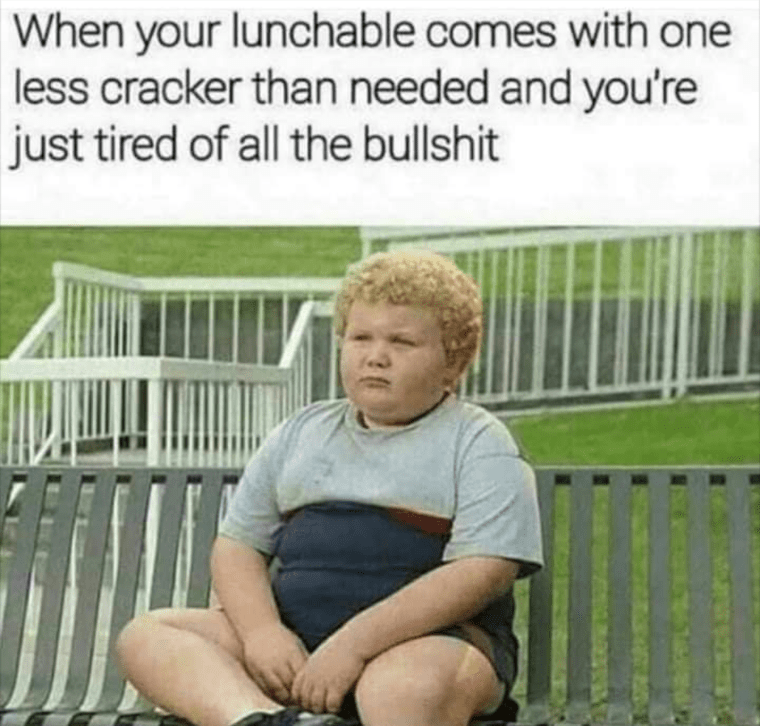 Sitting - When your lunchable comes with one less cracker than needed and you're just tired of all the bullshit