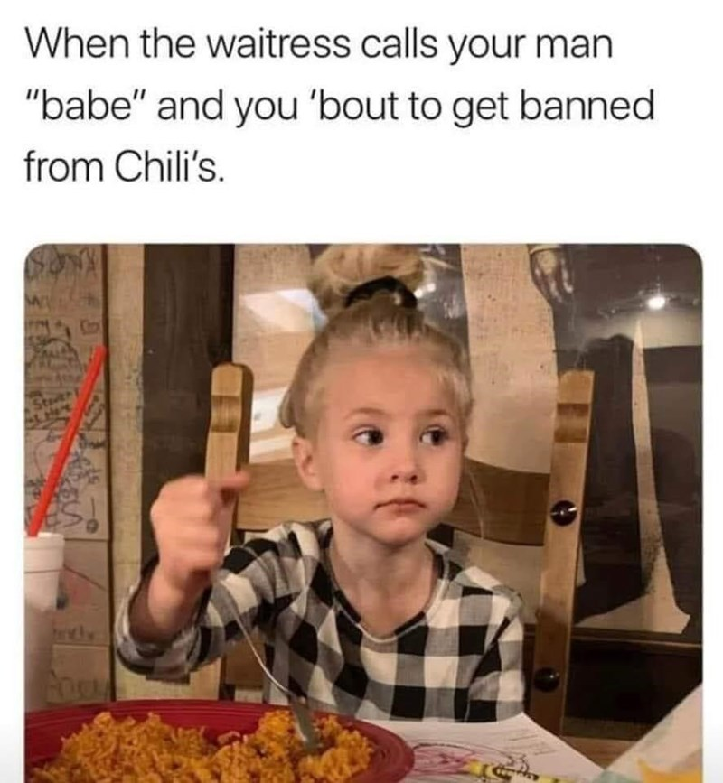 """Eating - When the waitress calls your man """"babe"""" and you 'bout to get banned from Chili's. KNOS"""