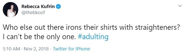 Text - Rebecca Kufrin @thebkoof Who else out there irons their shirts with straighteners? I can't be the only one. #adulting 5:10 AM Nov 2, 2018 · Twitter for iPhone >