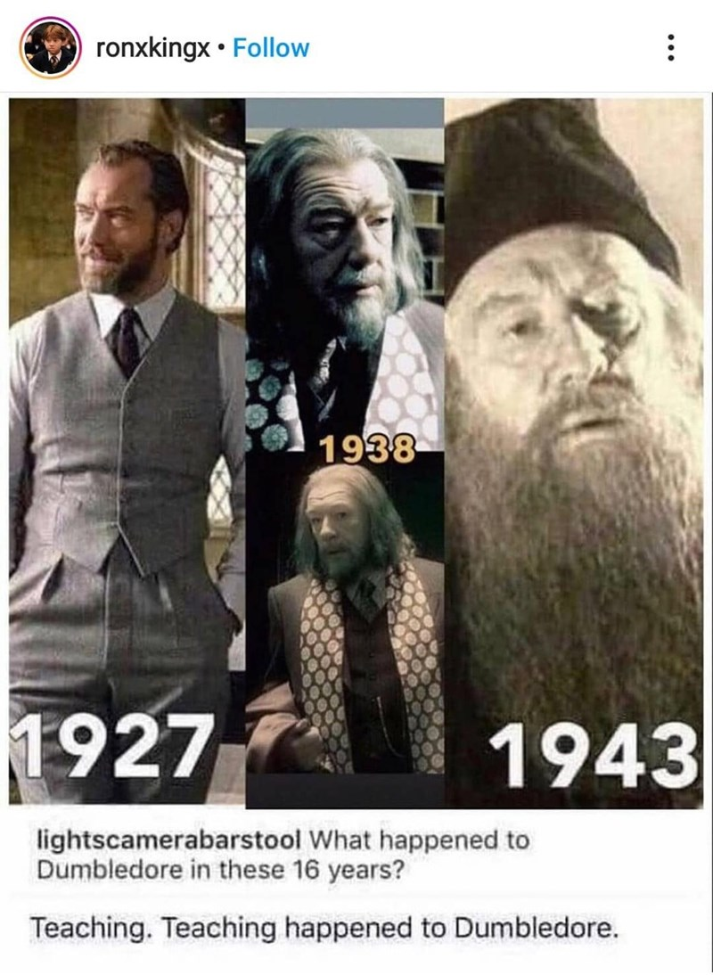 Facial hair - ronxkingx • Follow 1938 1927 1943 lightscamerabarstool What happened to Dumbledore in these 16 years? Teaching. Teaching happened to Dumbledore.
