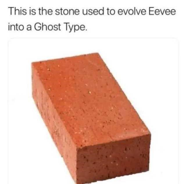 Brick - This is the stone used to evolve Eevee into a Ghost Type.