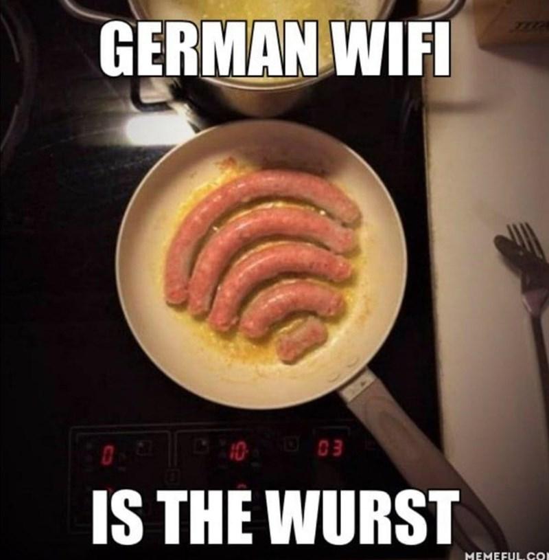 Dish - GERMAN WIFI O 03 IS THE WURST MEMEFUL.CO