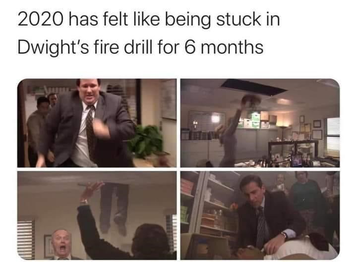 Text - 2020 has felt like being stuck in Dwight's fire drill for 6 months 380