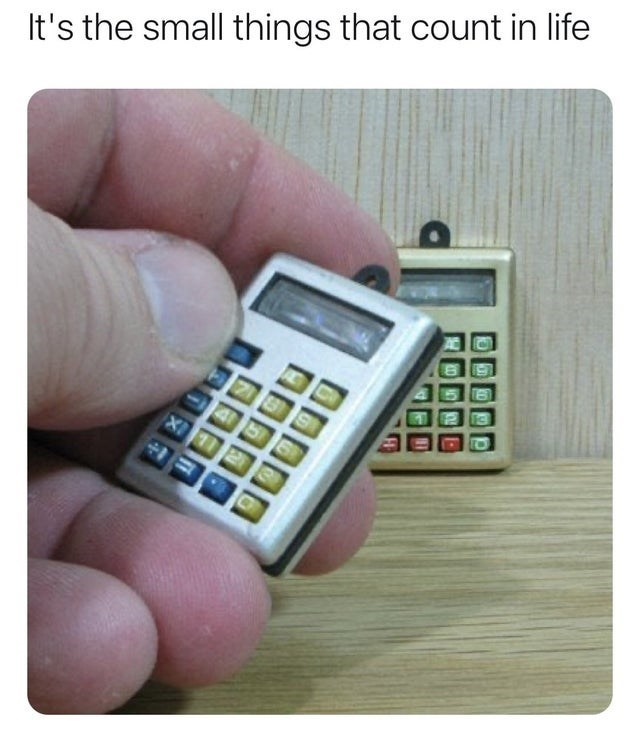 Calculator - It's the small things that count in life