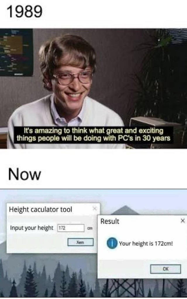 Text - 1989 It's amazing to think what great and exciting things people will be doing with PC's in 30 years Now Height caculator tool Result Input your height 172 am Xem Your height is 172cm! OK