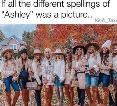 """People - If all the different spellings of """"Ashley"""" was a picture.. IG @ Taxc"""