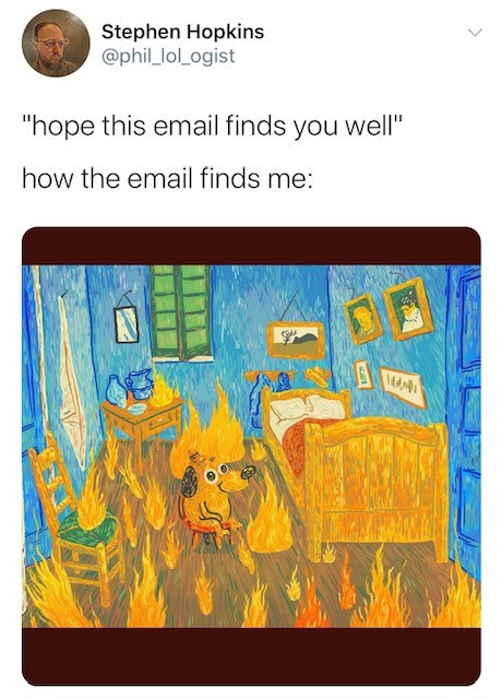 """Text - Stephen Hopkins @phil_lol_ogist """"hope this email finds you well"""" how the email finds me: >"""