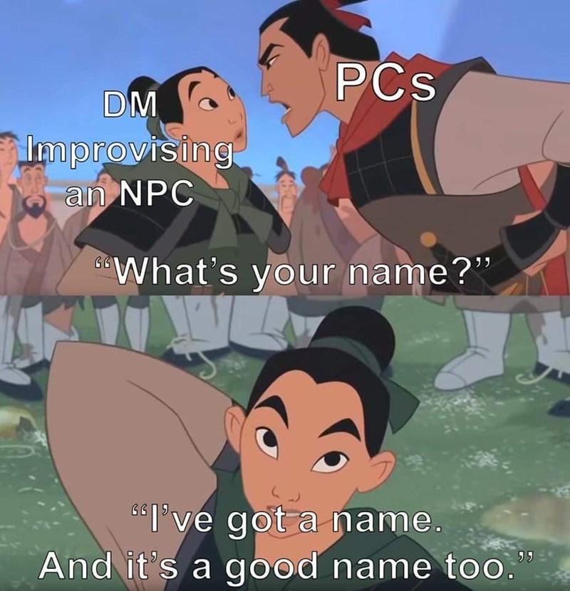 "Animated cartoon - PCs DM Improvising an NPC dWhat's your name?"" 6""I've got a name. And it's a good name t0o."""