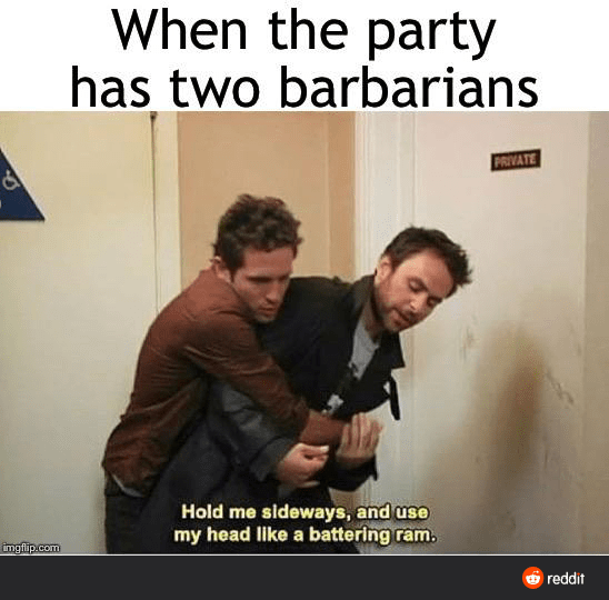 Photo caption - When the party has two barbarians PRIVATE Hold me sideways, and use my head like a battering ram. imgflip.com O reddit
