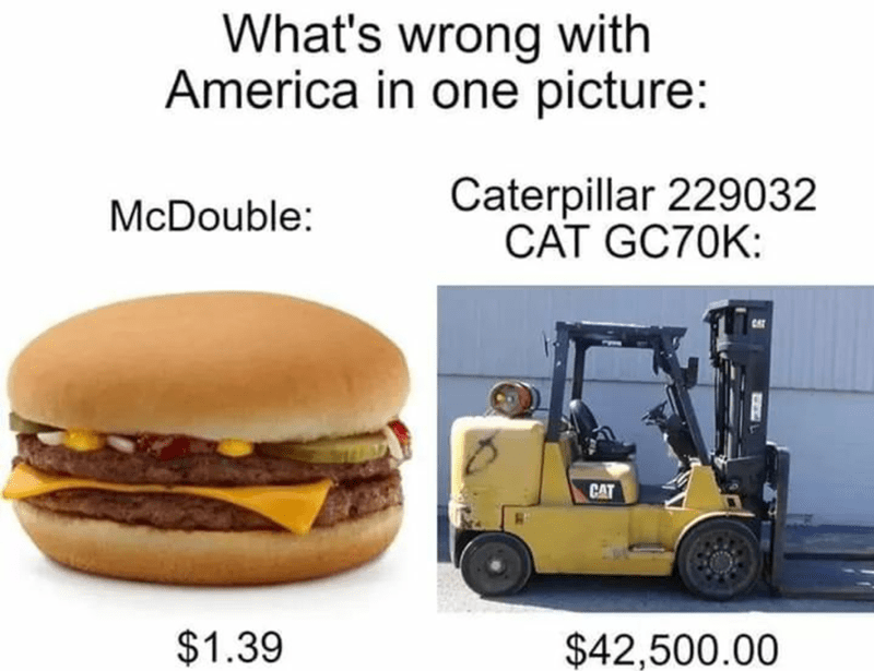 Junk food - What's wrong with America in one picture: Caterpillar 229032 CAT GC70K: McDouble: CAT $1.39 $42,500.00