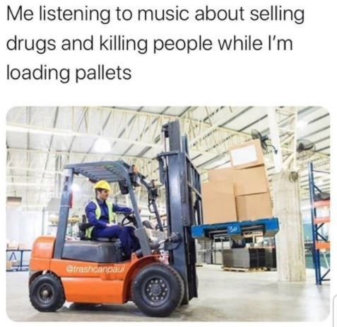 Forklift truck - Me listening to music about selling drugs and killing people while l'm loading pallets @trashcanpaul