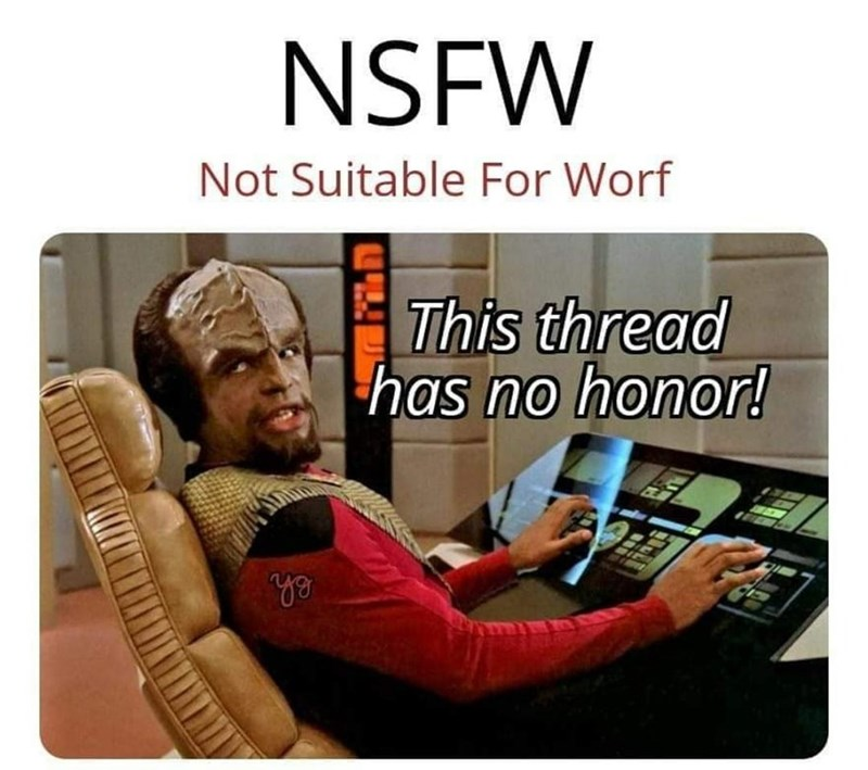 Text - NSFW Not Suitable For Worf This thread has no honor! Sh