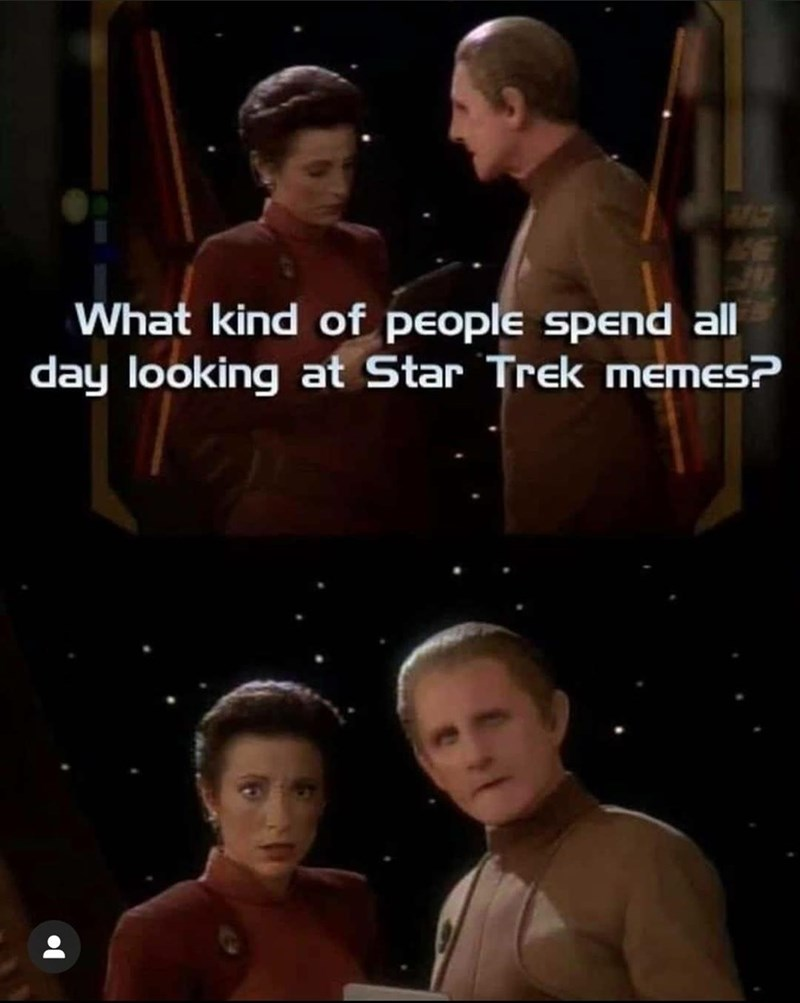 Photo caption - What kind of people spend al day looking at Star Trek memEs?