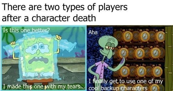 Text - There are two types of players after a character death Is this one better? Aha I finally get.to use one of my I made this one with my tears... cool backup characters