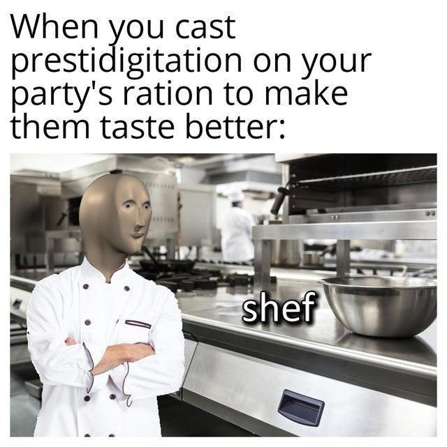 Cook - When you cast prestidigitation on your party's ration to máke them taste better: shef