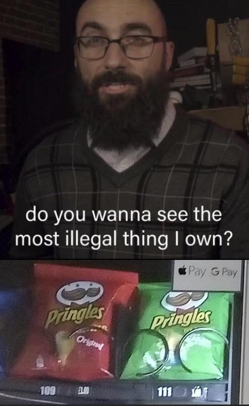 Facial hair - do you wanna see the most illegal thing I own? Pay G Pay pringles Pringles Orignal 109 ELO0 111
