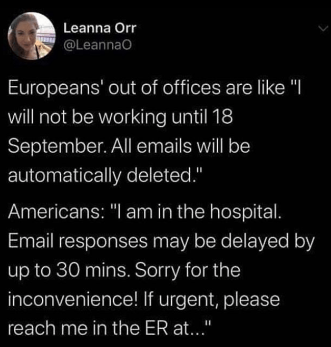 Funny tweet about how americans are super paranoid about working constantly or being out of touch, europeans go on vacation and don't care at all, detached