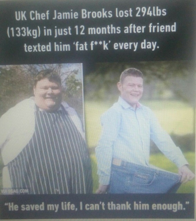 """best funny memes - Text - UK Chef Jamie Brooks lost 294lbs (133kg) in just 12 months after friend texted him 'fat f**k' every day. VA SGAG COM """"He saved my life, I can't thank him enough."""""""