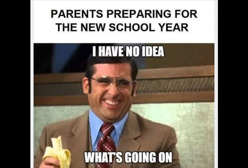 best funny memes - Facial expression - PARENTS PREPARING FOR THE NEW SCHOOL YEAR I HAVE NO IDEA WHAT'S GOING ON