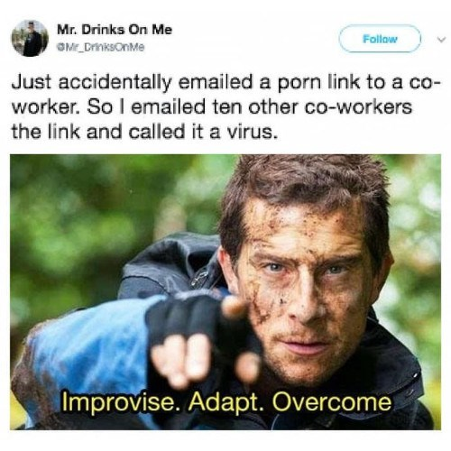 best funny memes - Text - Mr. Drinks On Me Follow OME_DrinksOnMe Just accidentally emailed a porn link to a co- worker. So I emailed ten other co-workers the link and called it a virus. Improvise. Adapt. Overcome