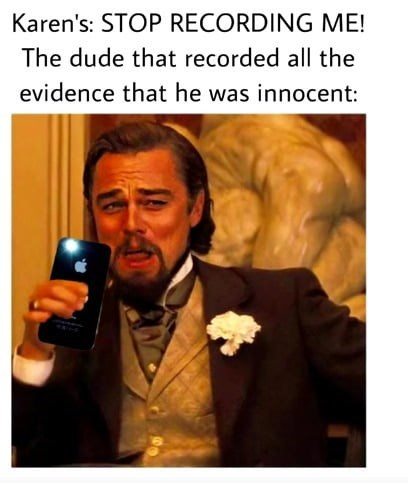 leonardo dicaprio laughing meme - Photo caption - Karen's: STOP RECORDING ME! The dude that recorded all the evidence that he was innocent:
