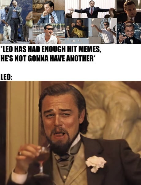 leonardo dicaprio laughing meme - Internet meme - *LEO HAS HAD ENOUGH HIT MEMES, HE'S NOT GONNA HAVE ANOTHER* LEO: