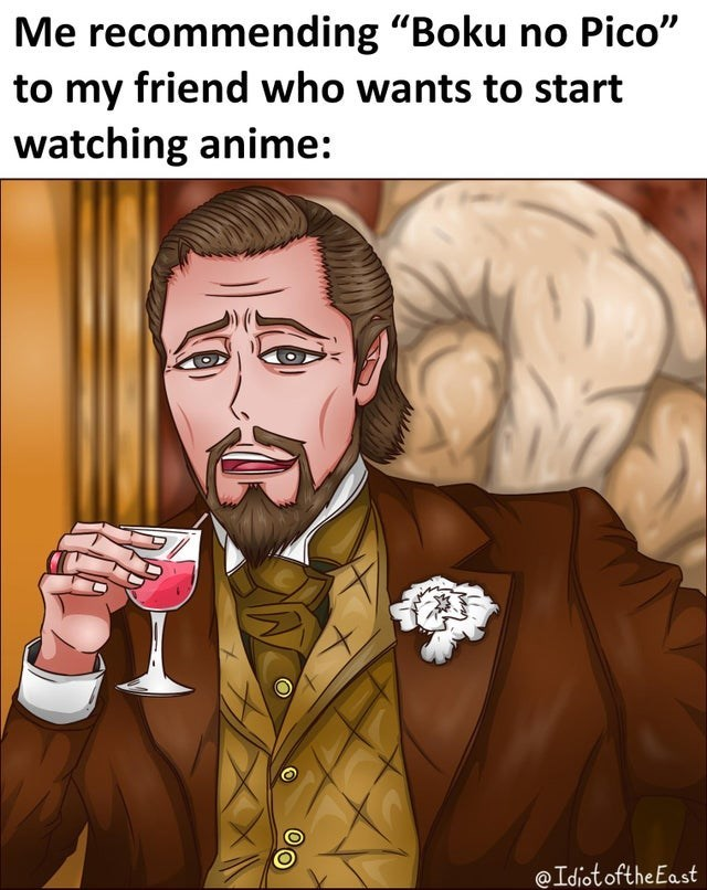 """leonardo dicaprio laughing meme - Cartoon - Me recommending """"Boku no Pico"""" to my friend who wants to start watching anime: @Idiot oftheEast"""