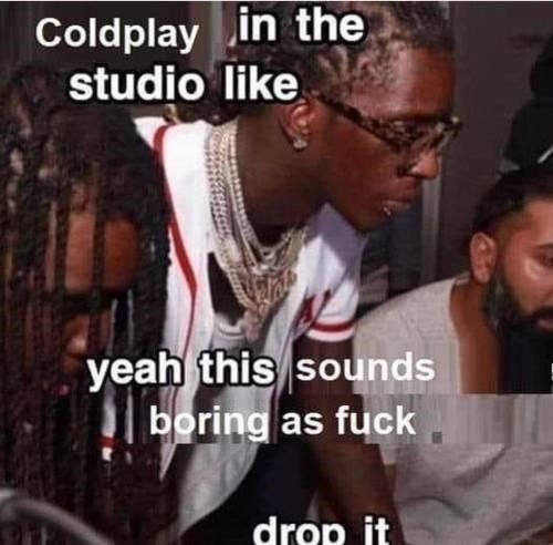 Photo caption - Coldplay in the studio like yeah this sounds boring as fuck drop it
