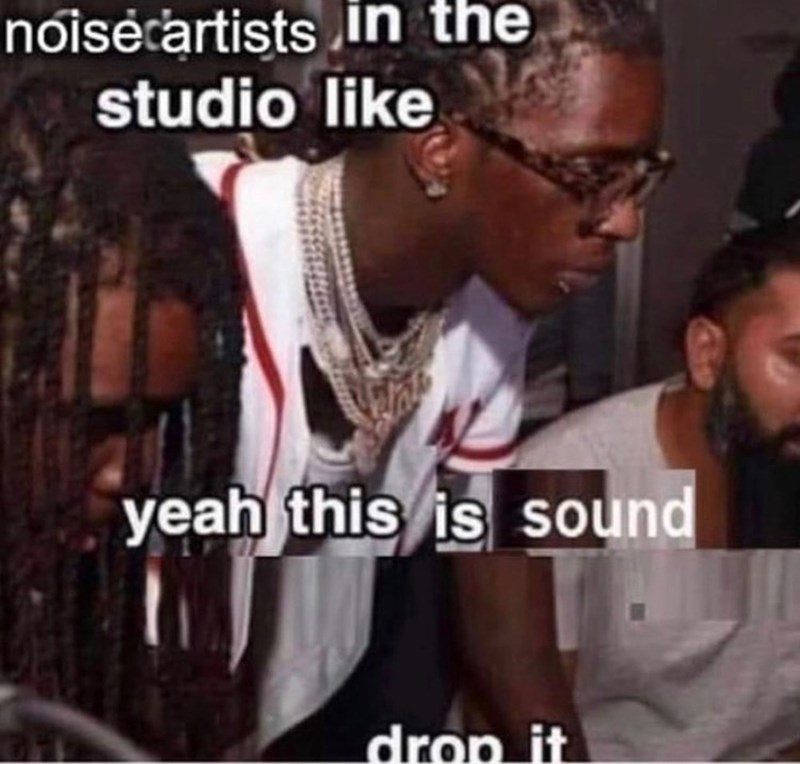 People - nóisėcartists in the studio like yeah this is sound drop it