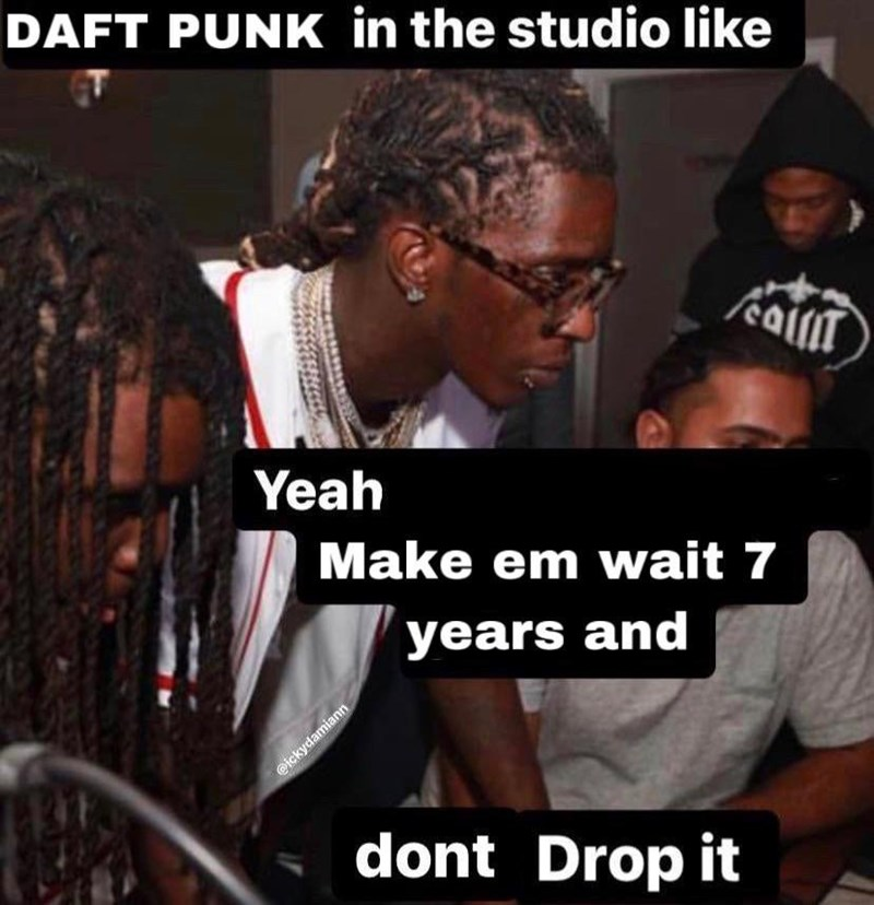 Photo caption - DAFT PUNK in the studio like caliT Yeah Make em wait 7 years and @ickydamiann dont Drop it
