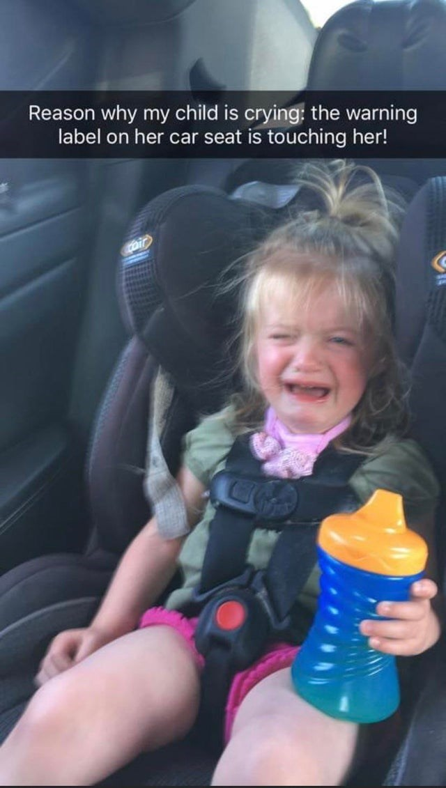 Child - Reason why my child is crying: the warning label on her car seat is touching her! Cair