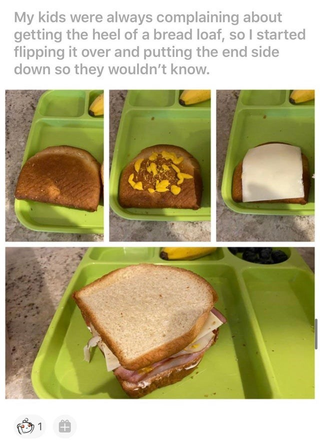 Food - My kids were always complaining about getting the heel of a bread loaf, so I started flipping it over and putting the end side down so they wouldn't know. 1