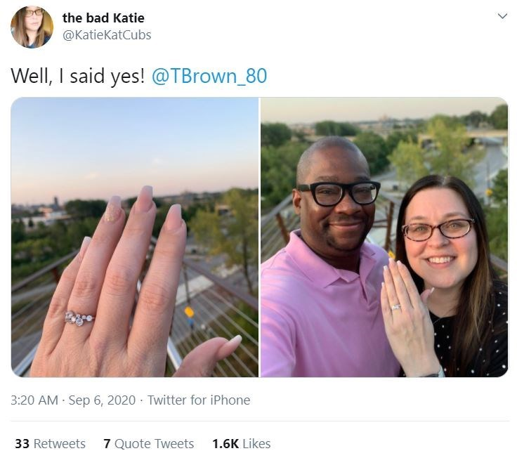 Photograph - the bad Katie @KatieKatCubs Well, I said yes! @TBrown_80 3:20 AM Sep 6, 2020 · Twitter for iPhone 33 Retweets 7 Quote Tweets 1.6K Likes