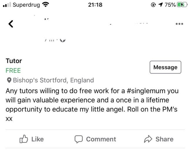 Text - l Superdrug 21:18 @ 1 75% 4 Tutor Message FREE O Bishop's Stortford, England Any tutors willing to do free work for a #singlemum you will gain valuable experience and a once in a lifetime opportunity to educate my little angel. Roll on the PM's XX O Like Comment Share