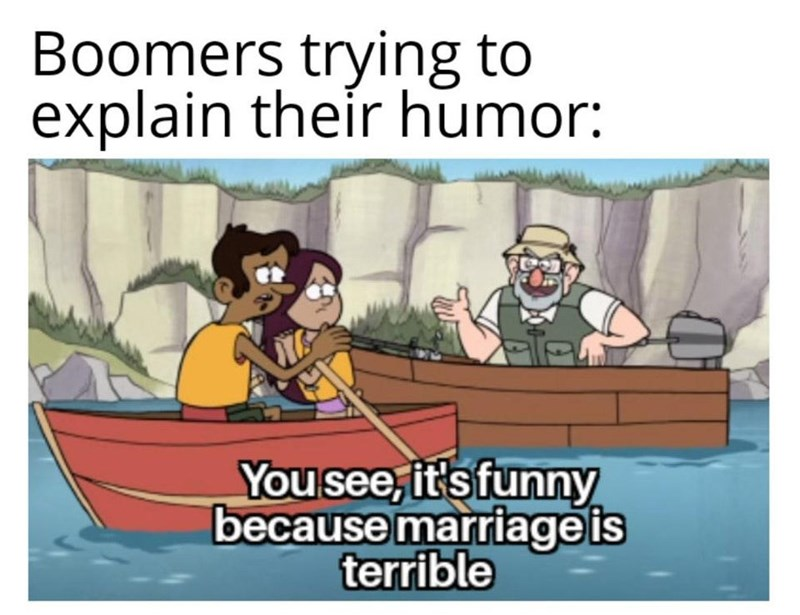 Cartoon - Boomers trying to explain their humor: You see, it's funny because marriage is terrible