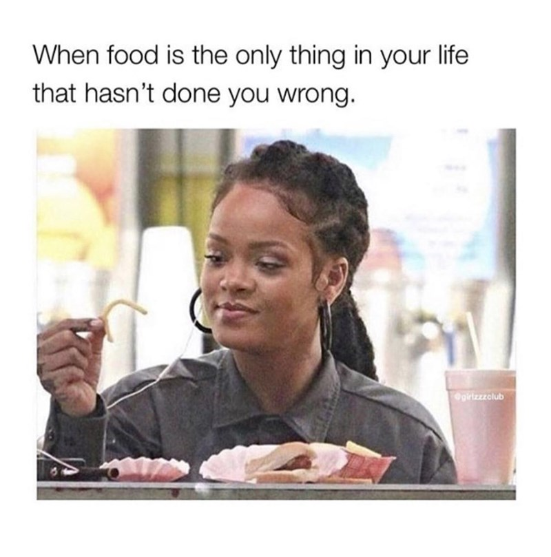 Photo caption - When food is the only thing in your life that hasn't done you wrong. girtzzzolub