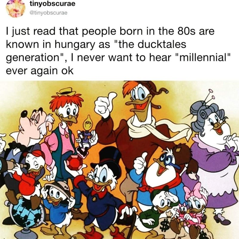 """Cartoon - tinyobscurae @tinyobscurae I just read that people born in the 80s are known in hungary as """"the ducktales generation"""",I never want to hear """"millennial"""" ever again ok"""
