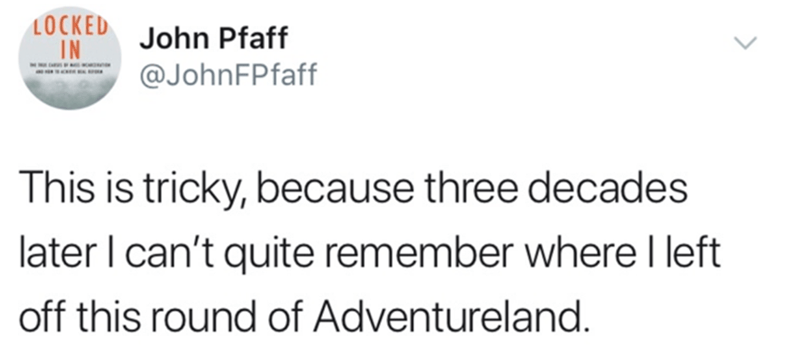 Text - LOCKED IN John Pfaff @JohnFPfaff This is tricky, because three decades later I can't quite remember where I left off this round of Adventureland.