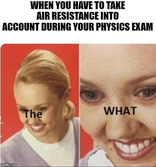 Face - WHEN YOU HAVE TO TAKE AIR RESISTANCE INTO ACCOUNT DURING YOUR PHYSICS EXAM The WHAT imgiip.com