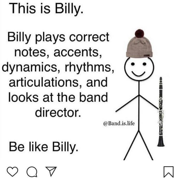 Text - This is Billy. Billy plays correct notes, accents, dynamics, rhythms, articulations, and looks at the band director. @Band.is.life Be like Billy.