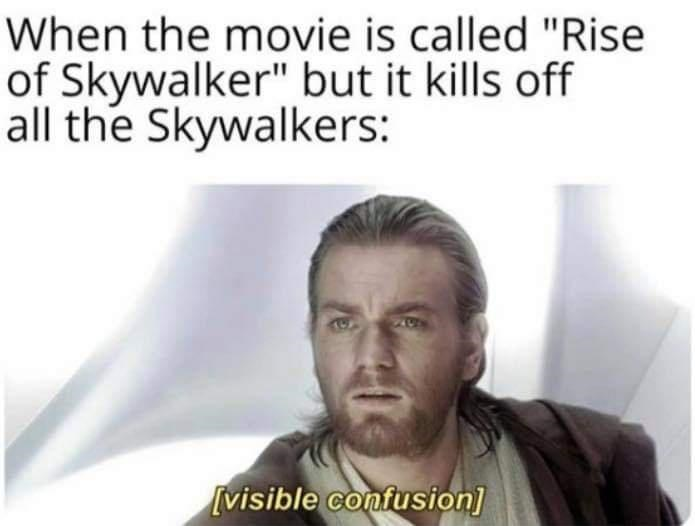 """Face - When the movie is called """"Rise of Skywalker"""" but it kills off all the Skywalkers: [visible confusion]"""