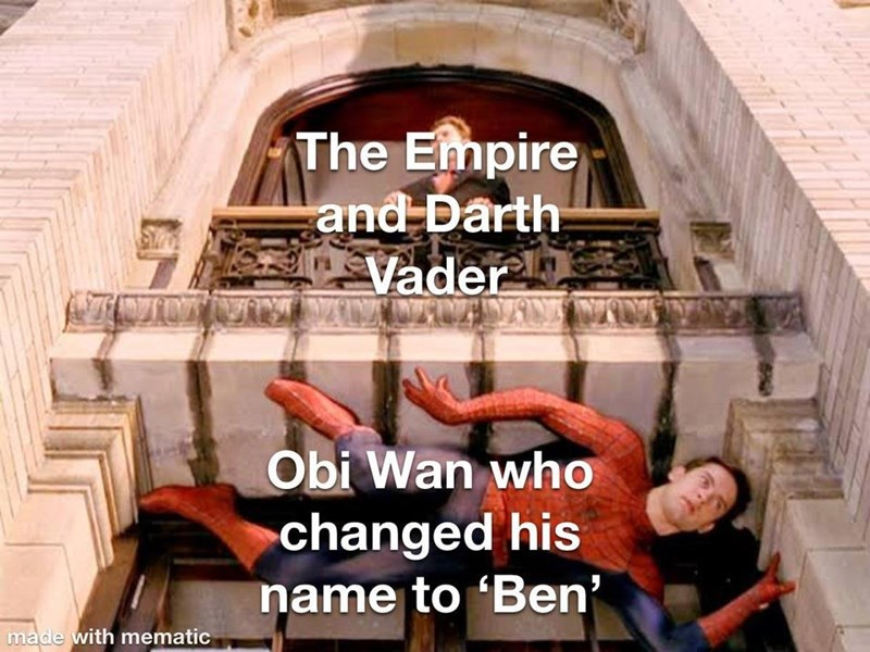 Text - The Empire and Darth Vader Obi Wan who changed his name to 'Ben' made with mematic