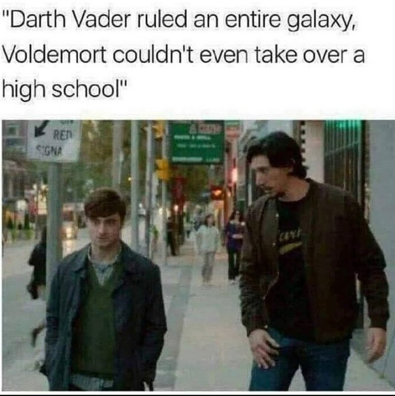 """Text - """"Darth Vader ruled an entire galaxy, Voldemort couldn't even take over a high school"""" A CA REN SGNA art"""
